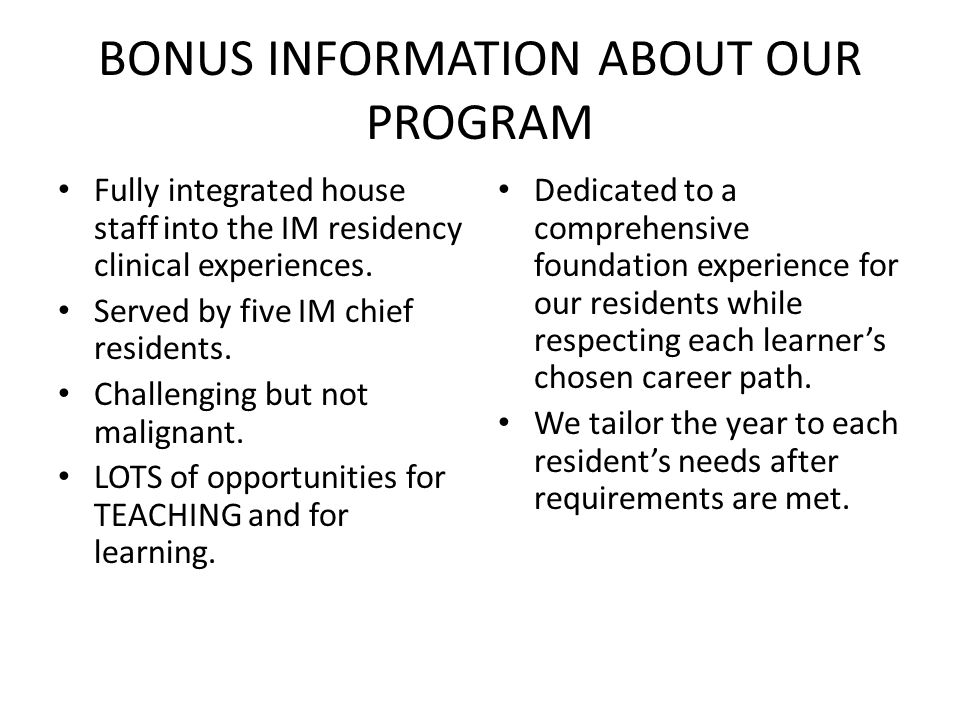 BONUS INFORMATION ABOUT OUR PROGRAM Fully integrated house staff into the IM residency clinical experiences.