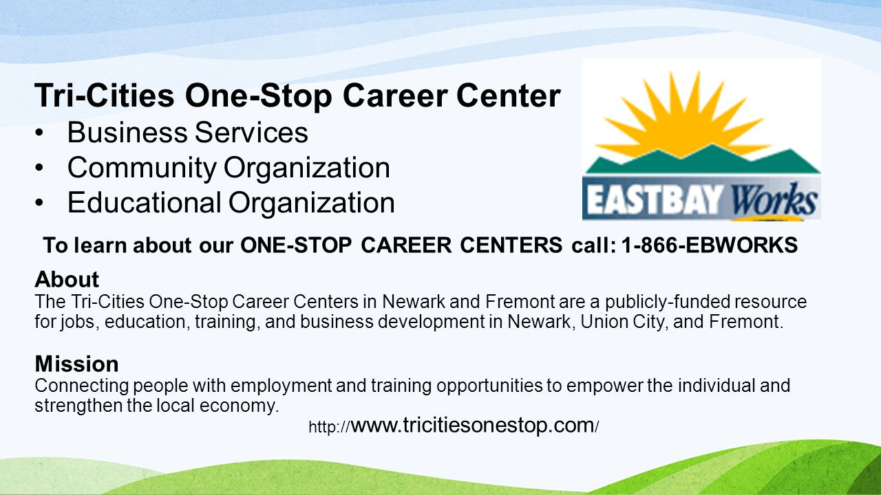 About The Tri-Cities One-Stop Career Centers in Newark and Fremont are a publicly-funded resource for jobs, education, training, and business developm
