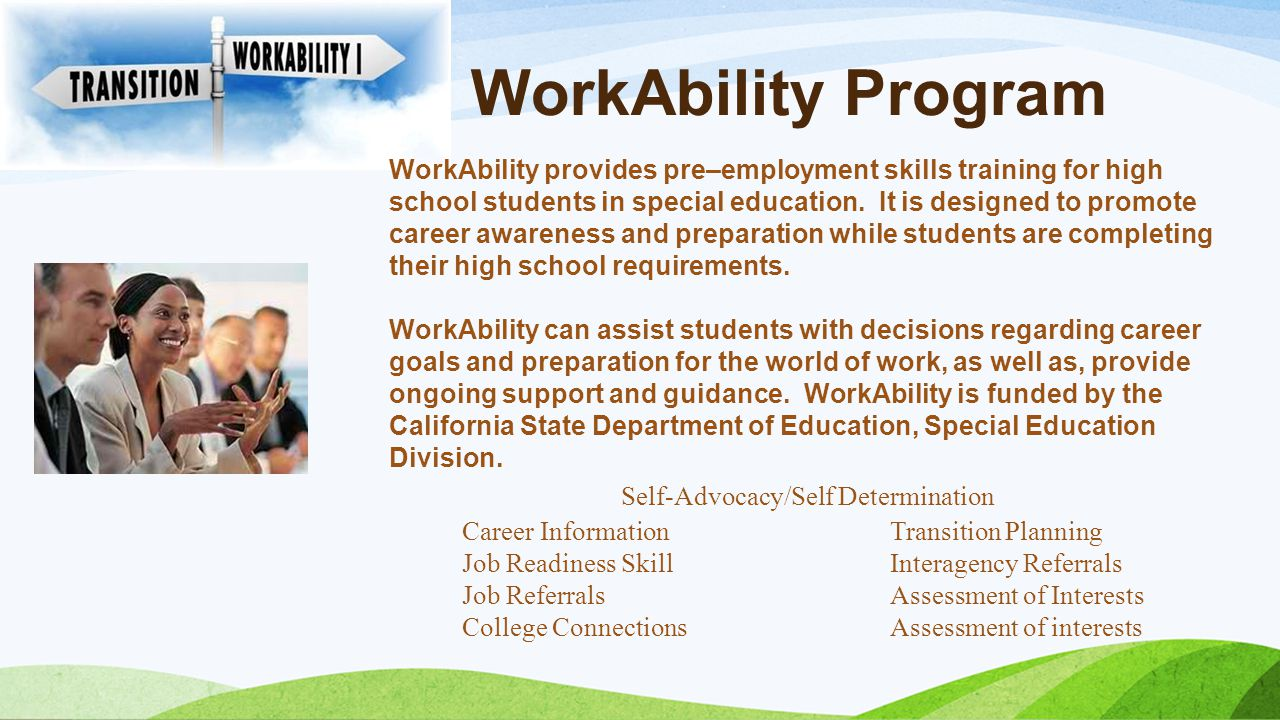 WorkAbility Program WorkAbility provides pre–employment skills training for high school students in special education. It is designed to promote caree