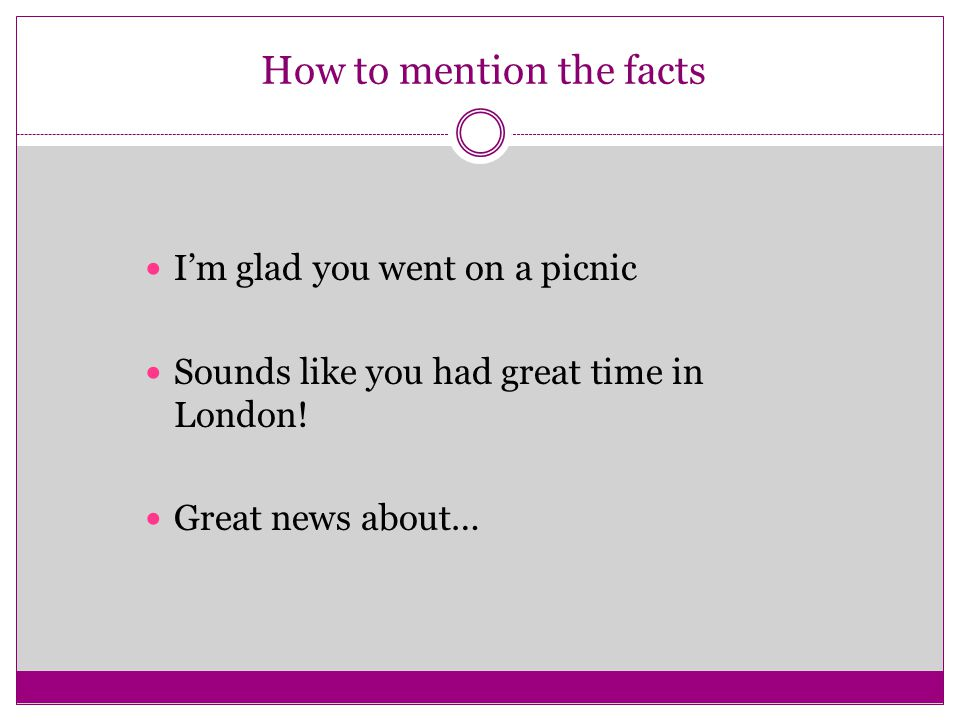 How to mention the facts I'm glad you went on a picnic Sounds like you had great time in London! Great news about…