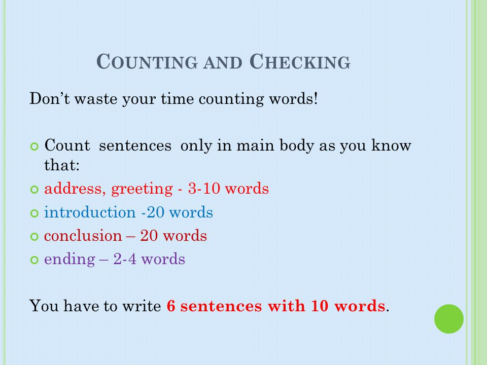 C OUNTING AND C HECKING Don't waste your time counting words! Count sentences only in main body as you know that: address, greeting - 3-10 words intro