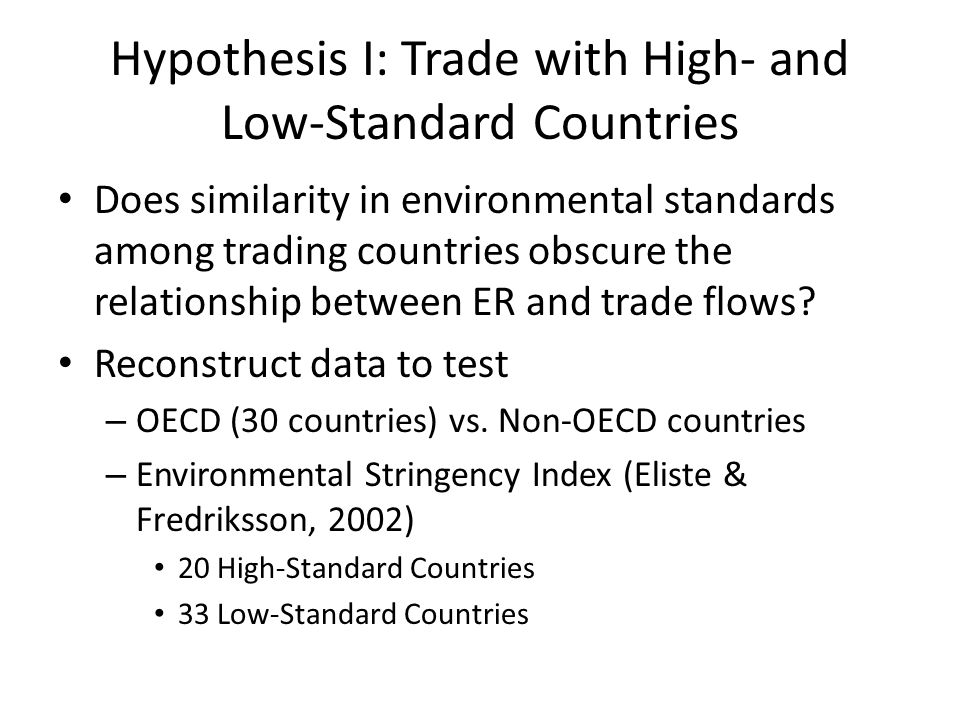Hypothesis I: Trade with High- and Low-Standard Countries Does similarity in environmental standards among trading countries obscure the relationship between ER and trade flows.