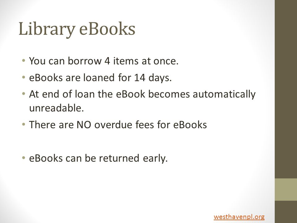 Library eBooks You can borrow 4 items at once. eBooks are loaned for 14 days.