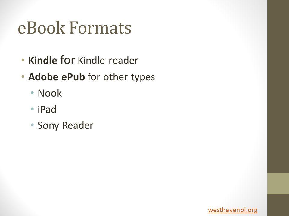 eBook Formats Kindle for Kindle reader Adobe ePub for other types Nook iPad Sony Reader westhavenpl.org