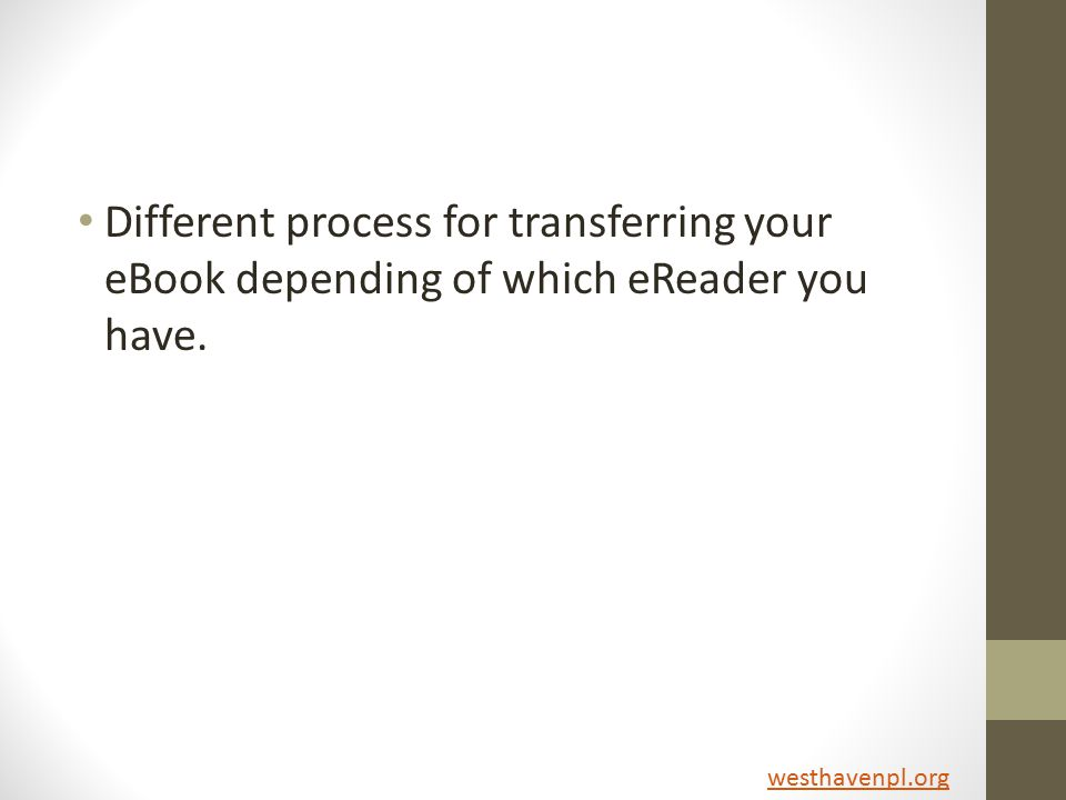 Different process for transferring your eBook depending of which eReader you have. westhavenpl.org