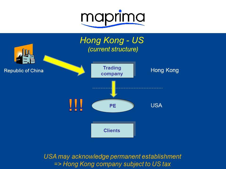 Hong Kong - US (current structure) Trading company Trading company Clients Hong Kong USA Republic of China PE USA may acknowledge permanent establishm