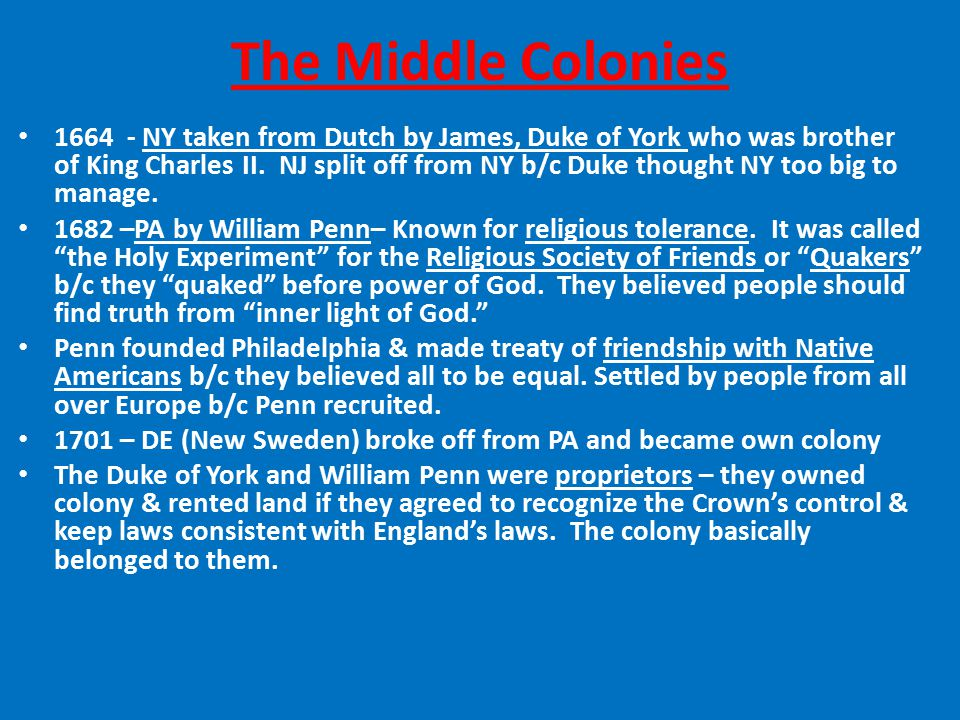 The Middle Colonies 1664 - NY taken from Dutch by James, Duke of York who was brother of King Charles II.