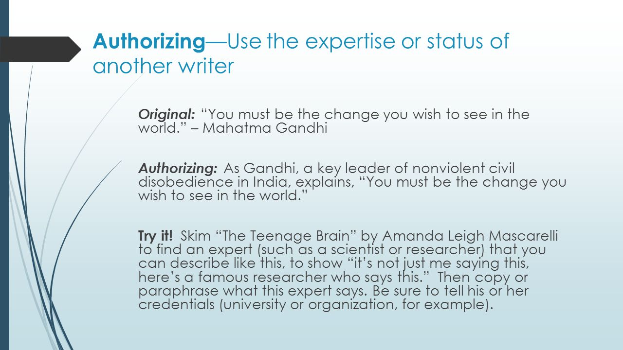 "Authorizing —Use the expertise or status of another writer Original: ""You must be the change you wish to see in the world."" – Mahatma Gandhi Authorizi"