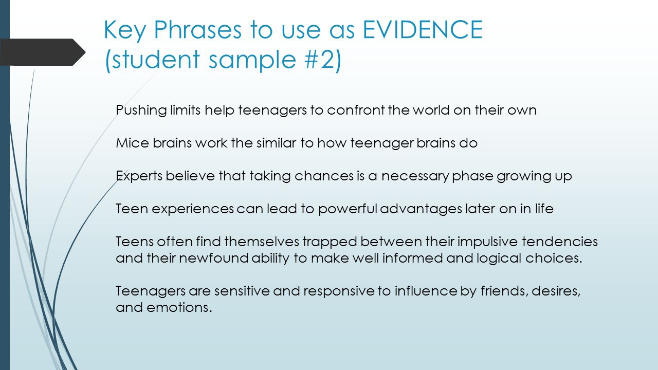 Key Phrases to use as EVIDENCE (student sample #2) Pushing limits help teenagers to confront the world on their own Mice brains work the similar to ho