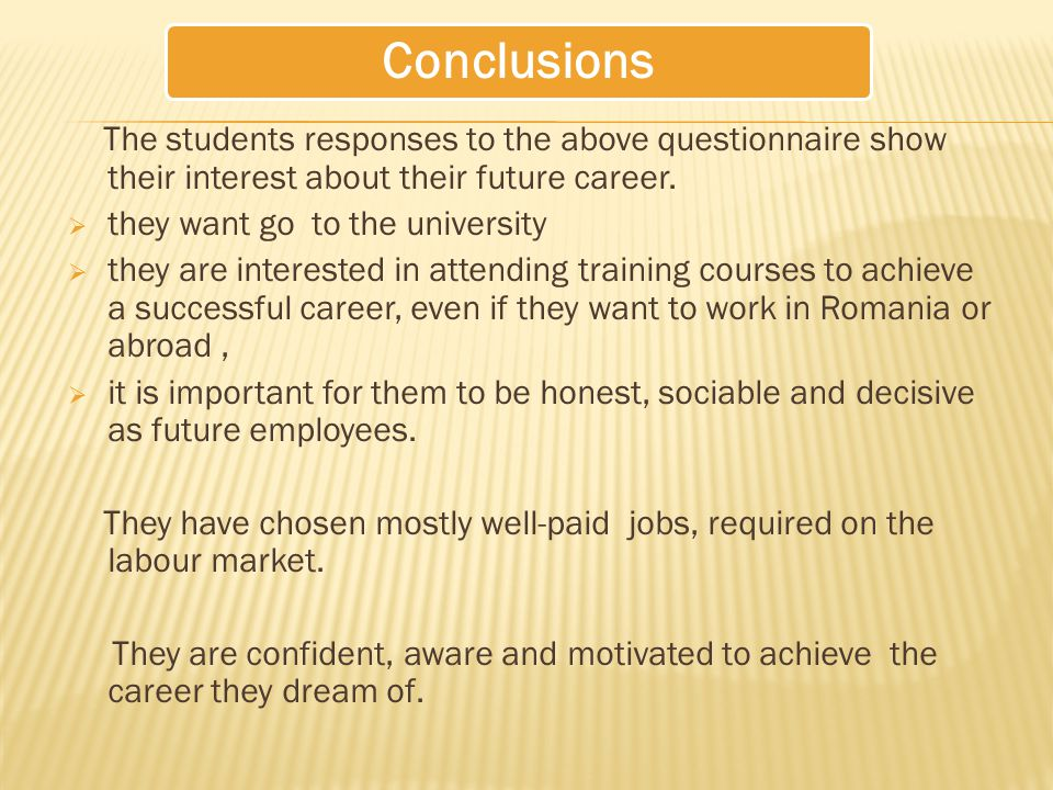 Conclusions The students responses to the above questionnaire show their interest about their future career.