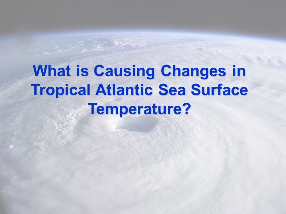 What is Causing Changes in Tropical Atlantic Sea Surface Temperature?