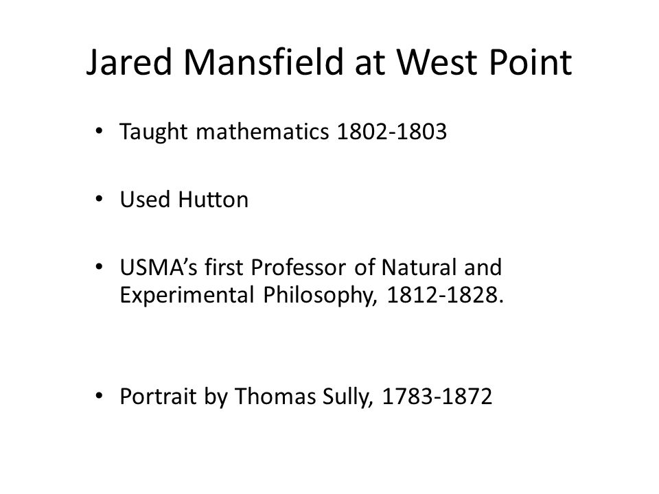 Jared Mansfield at West Point Taught mathematics 1802-1803 Used Hutton USMA's first Professor of Natural and Experimental Philosophy, 1812-1828.