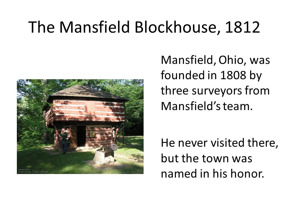 The Mansfield Blockhouse, 1812 Mansfield, Ohio, was founded in 1808 by three surveyors from Mansfield's team.