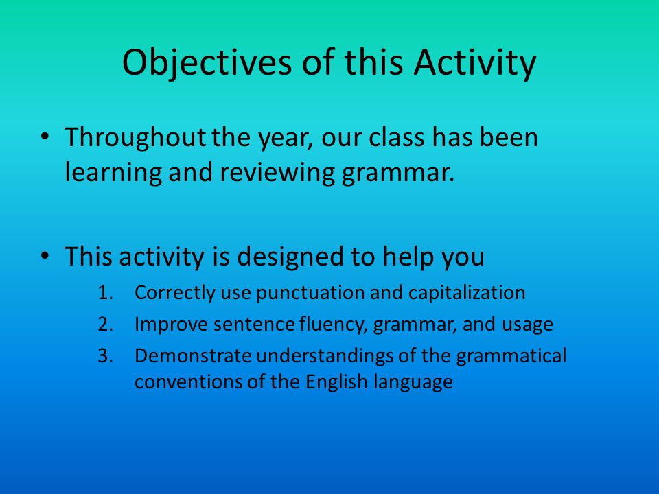 Objectives of this Activity Throughout the year, our class has been learning and reviewing grammar.