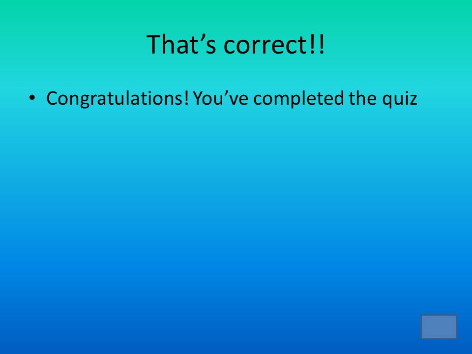 That's correct!! Congratulations! You've completed the quiz