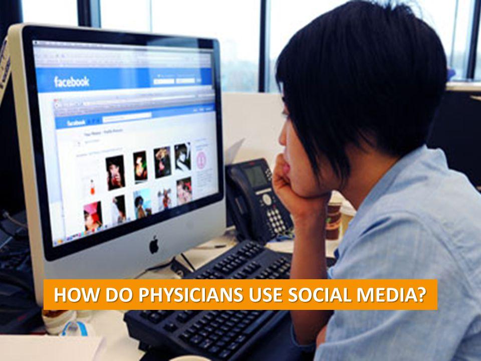 HOW DO PHYSICIANS USE SOCIAL MEDIA