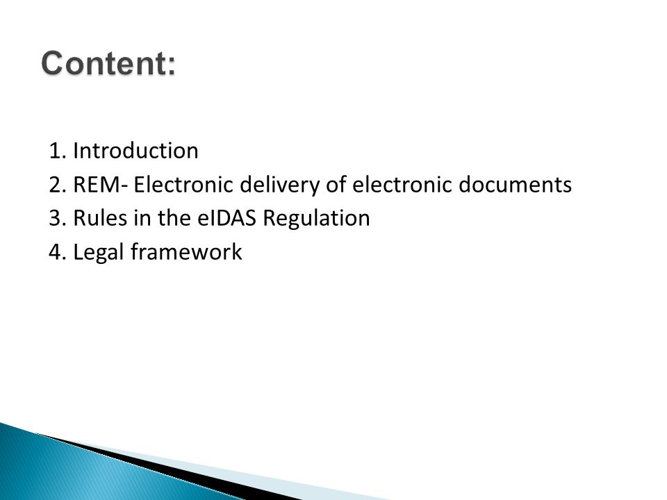 1. Introduction 2. REM- Electronic delivery of electronic documents 3. Rules in the eIDAS Regulation 4. Legal framework