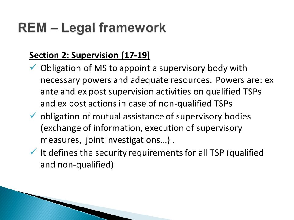 Section 2: Supervision (17-19) Obligation of MS to appoint a supervisory body with necessary powers and adequate resources. Powers are: ex ante and ex
