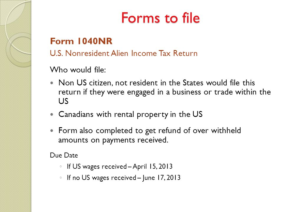 Form 1040NR U.S. Nonresident Alien Income Tax Return Who would file: Non US citizen, not resident in the States would file this return if they were en