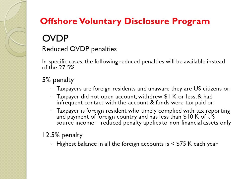 OVDP Reduced OVDP penalties In specific cases, the following reduced penalties will be available instead of the 27.5% 5% penalty ◦ Taxpayers are forei