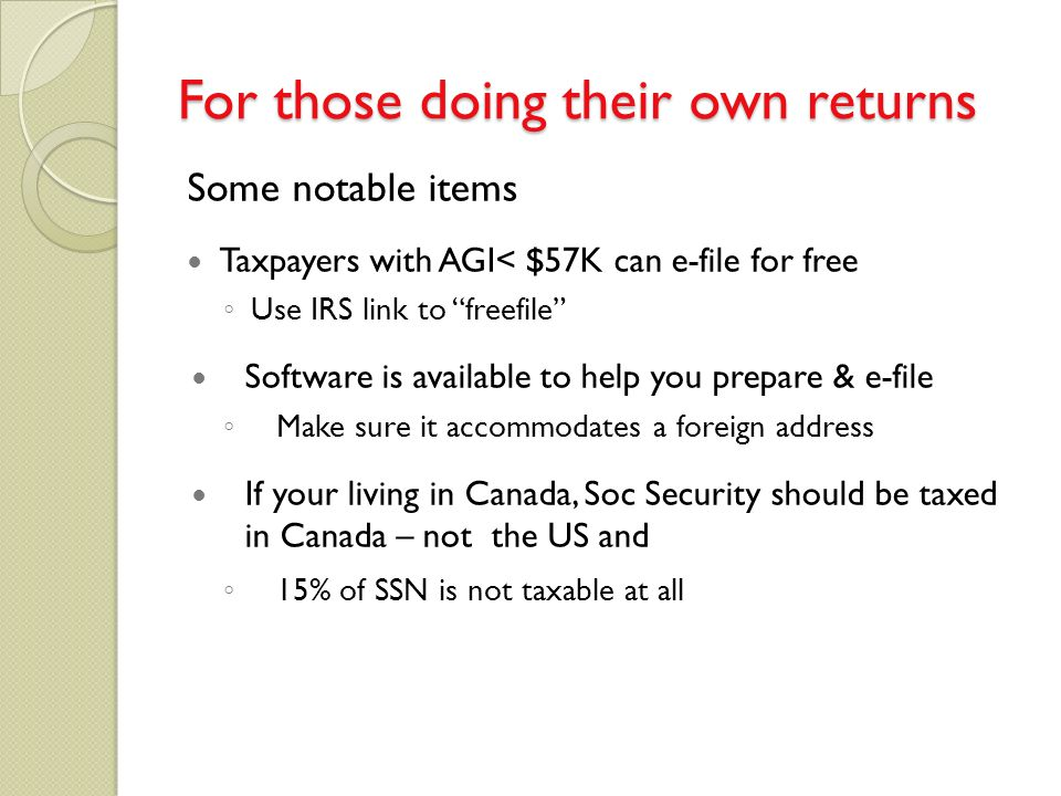 "For those doing their own returns Some notable items Taxpayers with AGI< $57K can e-file for free ◦ Use IRS link to ""freefile"" Software is available t"