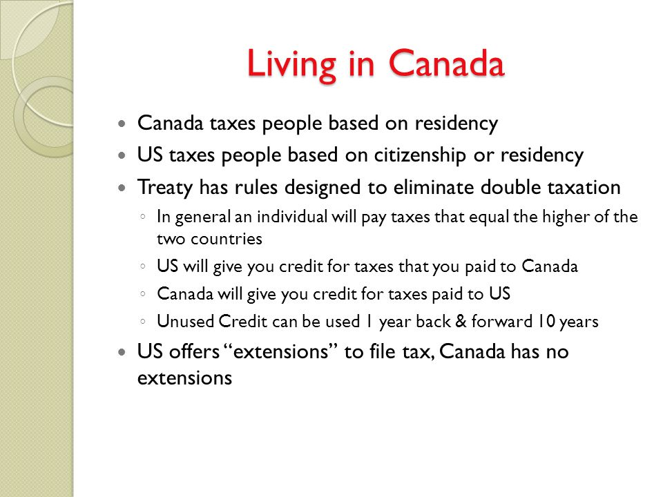 Living in Canada Canada taxes people based on residency US taxes people based on citizenship or residency Treaty has rules designed to eliminate doubl