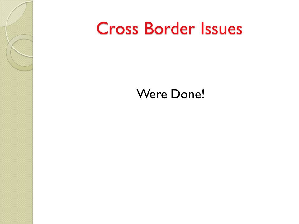 Cross Border Issues Were Done!