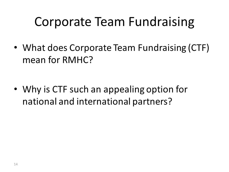 Corporate Team Fundraising What does Corporate Team Fundraising (CTF) mean for RMHC? Why is CTF such an appealing option for national and internationa