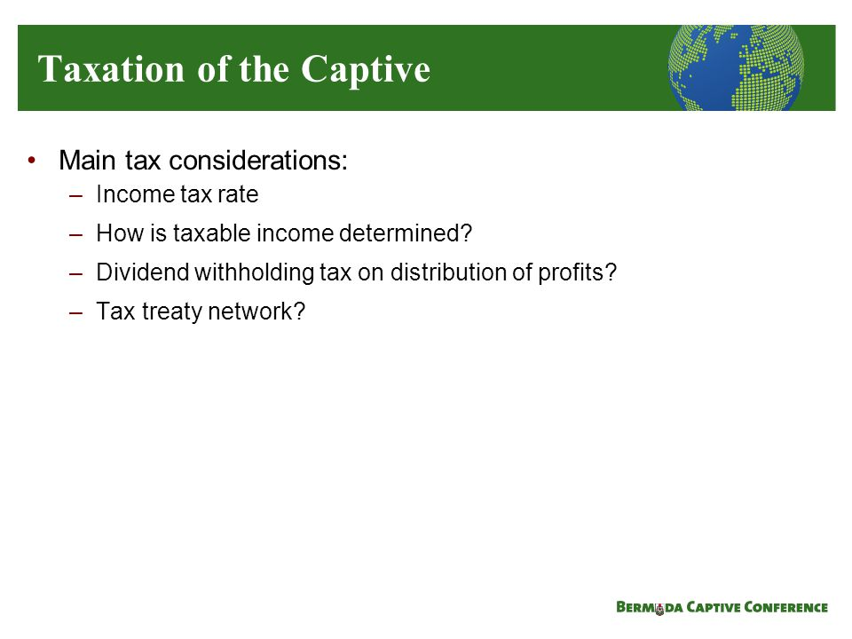 Main tax considerations: –Income tax rate –How is taxable income determined.