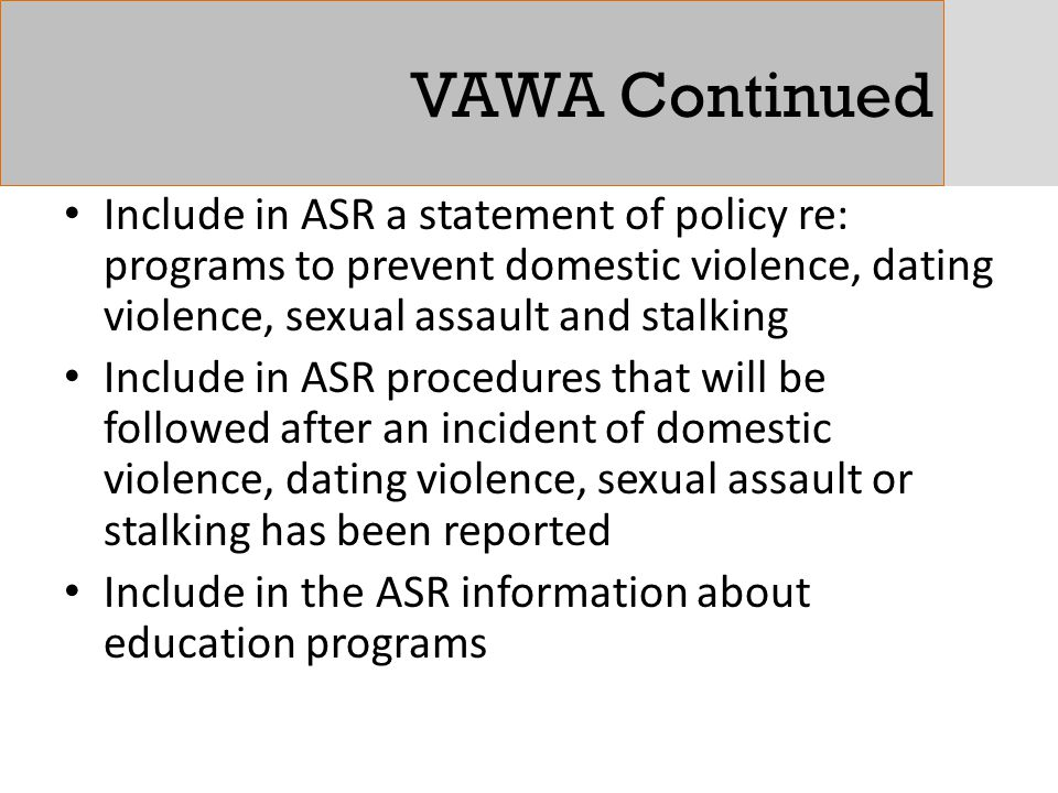 VAWA Continued Include in ASR a statement of policy re: programs to prevent domestic violence, dating violence, sexual assault and stalking Include in