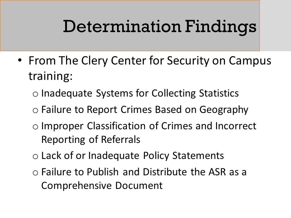 Determination Findings From The Clery Center for Security on Campus training: o Inadequate Systems for Collecting Statistics o Failure to Report Crime