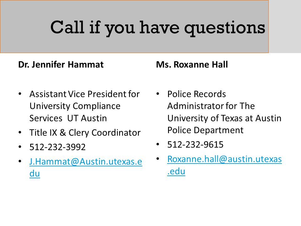 Call if you have questions Dr. Jennifer Hammat Assistant Vice President for University Compliance Services UT Austin Title IX & Clery Coordinator 512-
