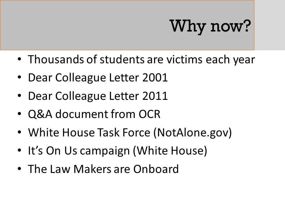 Why now? Thousands of students are victims each year Dear Colleague Letter 2001 Dear Colleague Letter 2011 Q&A document from OCR White House Task Forc