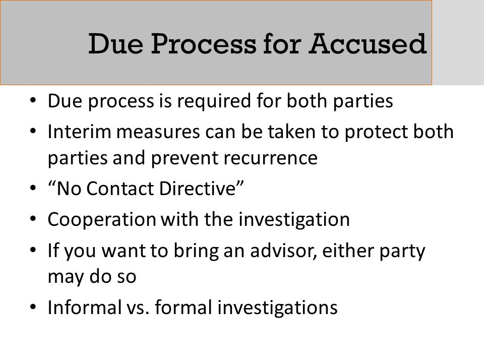 """Due Process for Accused Due process is required for both parties Interim measures can be taken to protect both parties and prevent recurrence """"No Cont"""