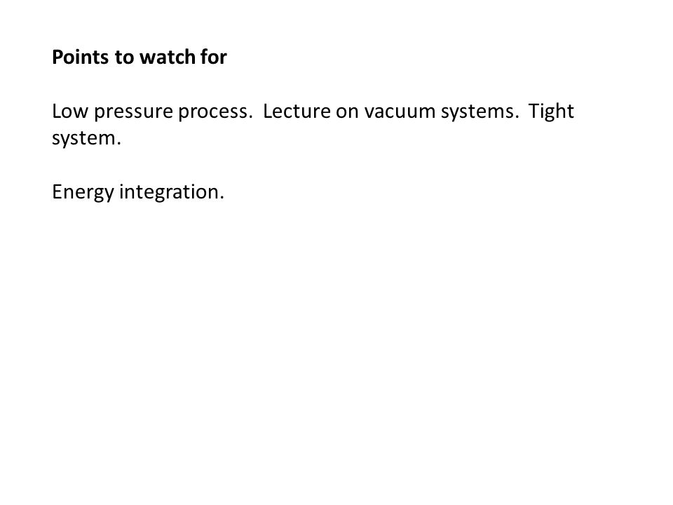 Points to watch for Low pressure process. Lecture on vacuum systems.