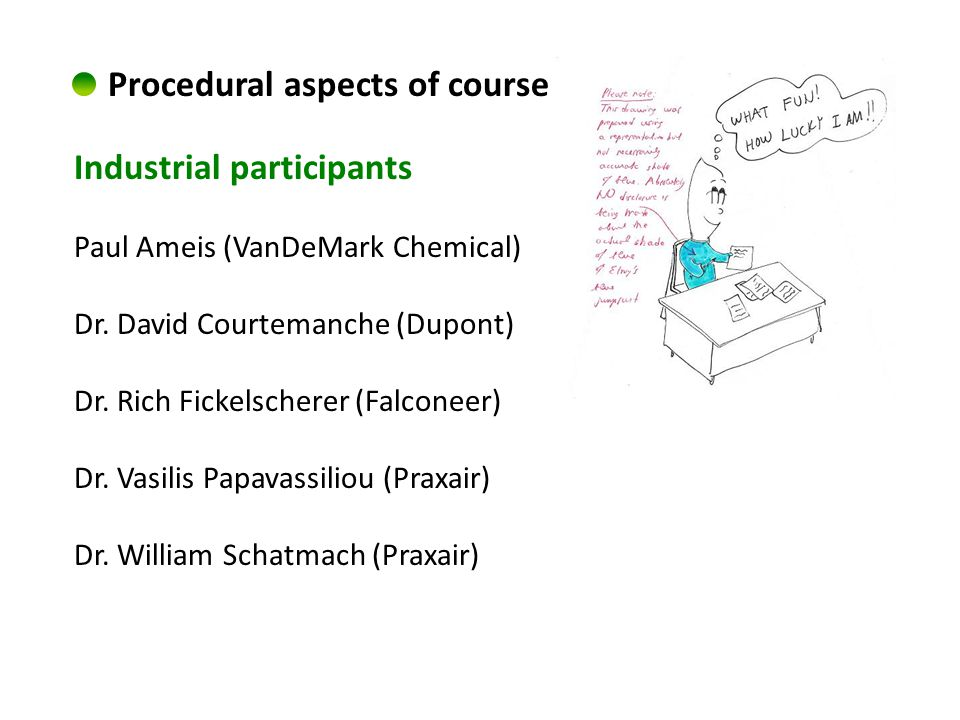 Procedural aspects of course Industrial participants Paul Ameis (VanDeMark Chemical) Dr.