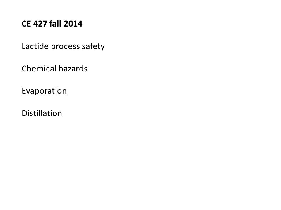 CE 427 fall 2014 Lactide process safety Chemical hazards Evaporation Distillation