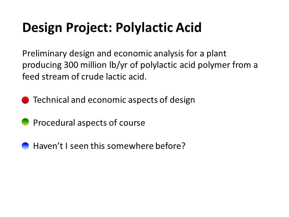Technical and economic aspects of design Advantages of polylactic acid Seriously cool biodegradable thermoplastic polymer.