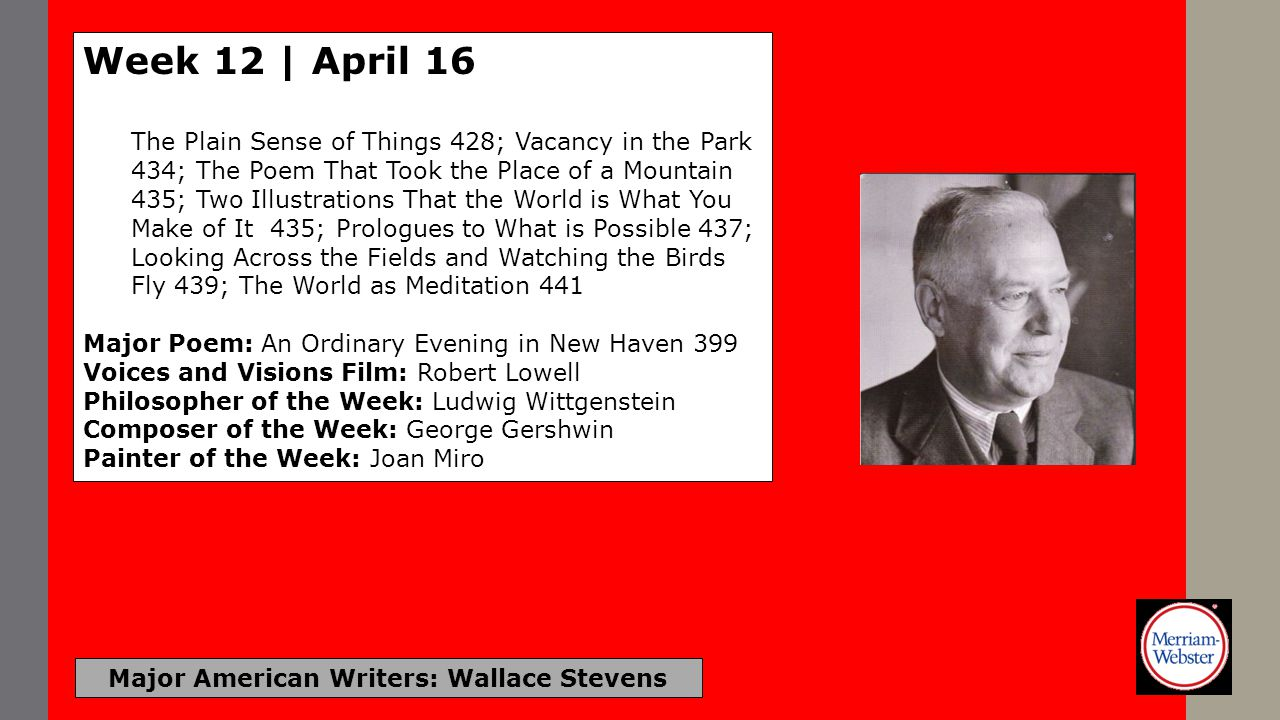 Major American Writers: Wallace Stevens Week 12 | April 16 The Plain Sense of Things 428; Vacancy in the Park 434; The Poem That Took the Place of a M