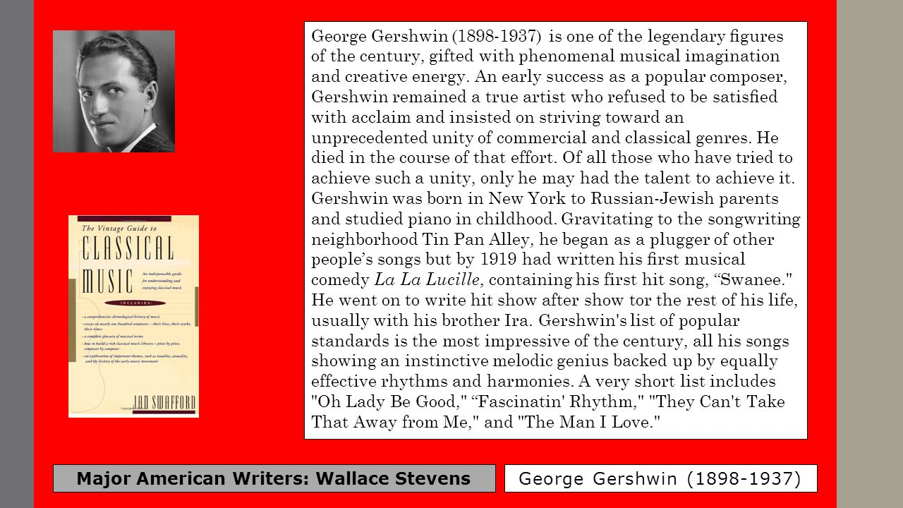 Major American Writers: Wallace Stevens George Gershwin (1898-1937) George Gershwin (1898-1937) is one of the legendary figures of the century, gifted