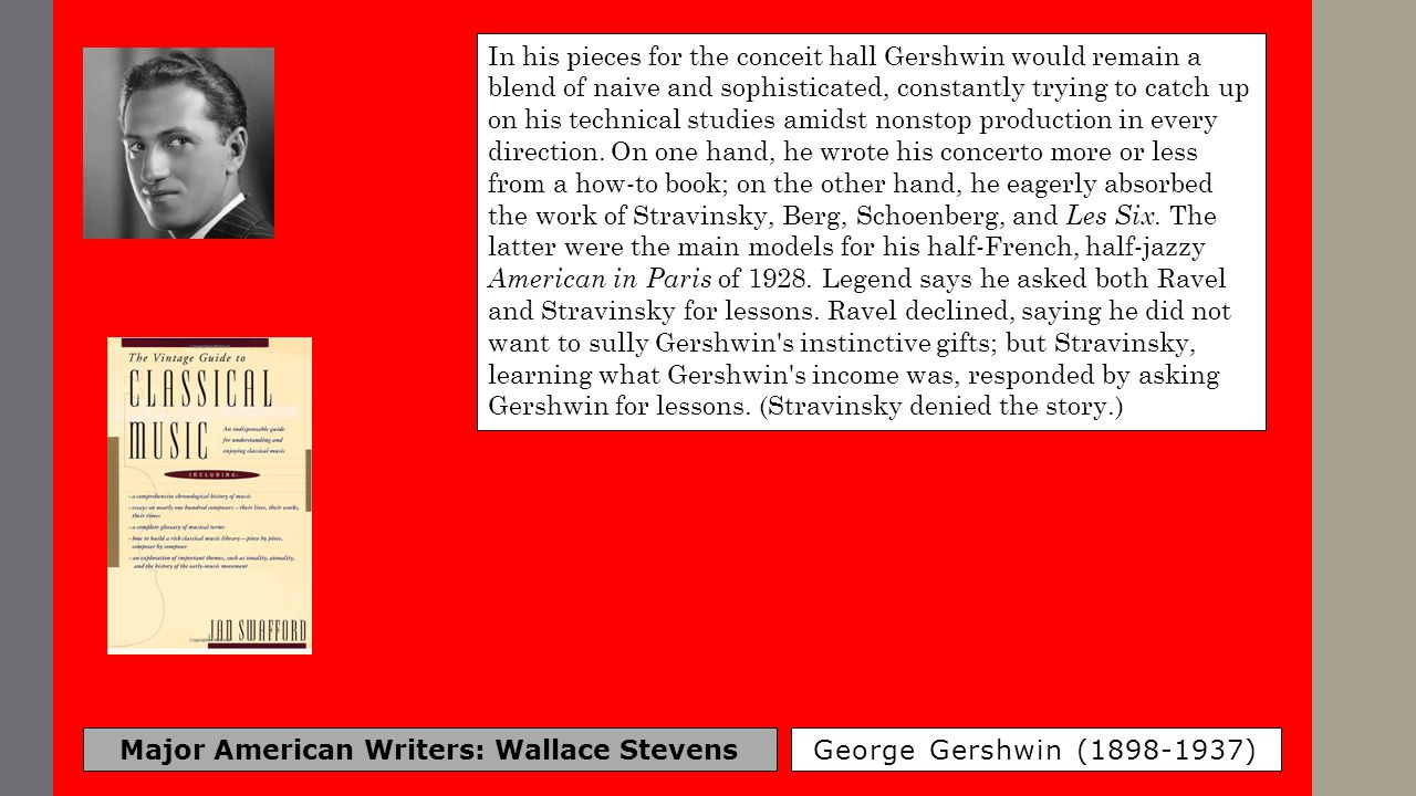 Major American Writers: Wallace Stevens George Gershwin (1898-1937) In his pieces for the conceit hall Gershwin would remain a blend of naive and soph