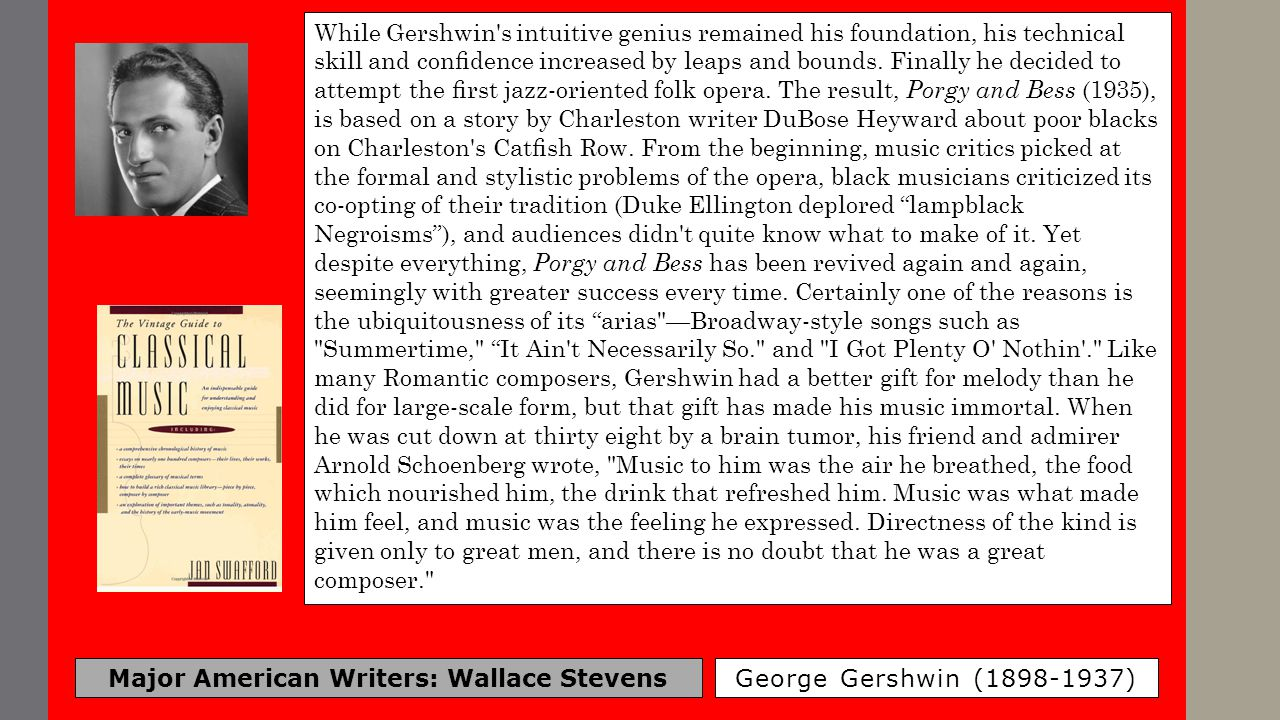 Major American Writers: Wallace Stevens George Gershwin (1898-1937) While Gershwin's intuitive genius remained his foundation, his technical skill and