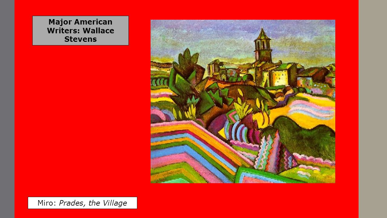 Major American Writers: Wallace Stevens Miro: Prades, the Village