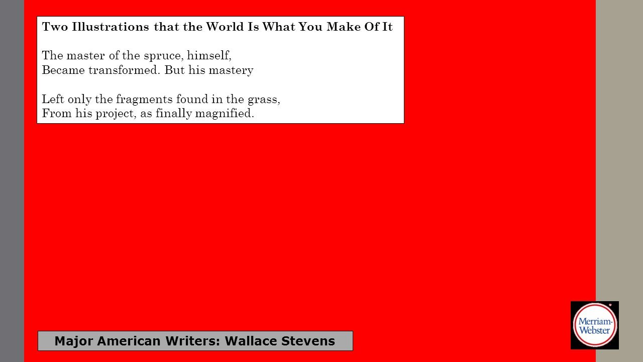 Major American Writers: Wallace Stevens Two Illustrations that the World Is What You Make Of It The master of the spruce, himself, Became transformed.