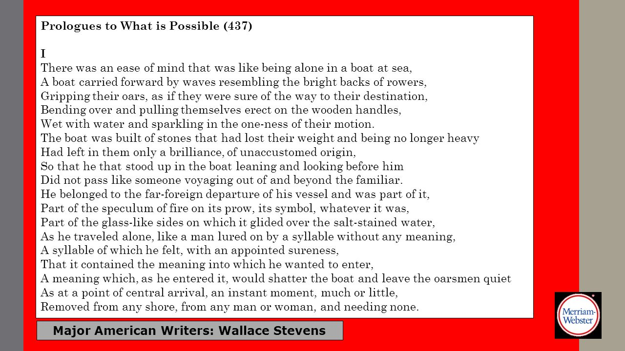 Major American Writers: Wallace Stevens Prologues to What is Possible (437) I There was an ease of mind that was like being alone in a boat at sea, A