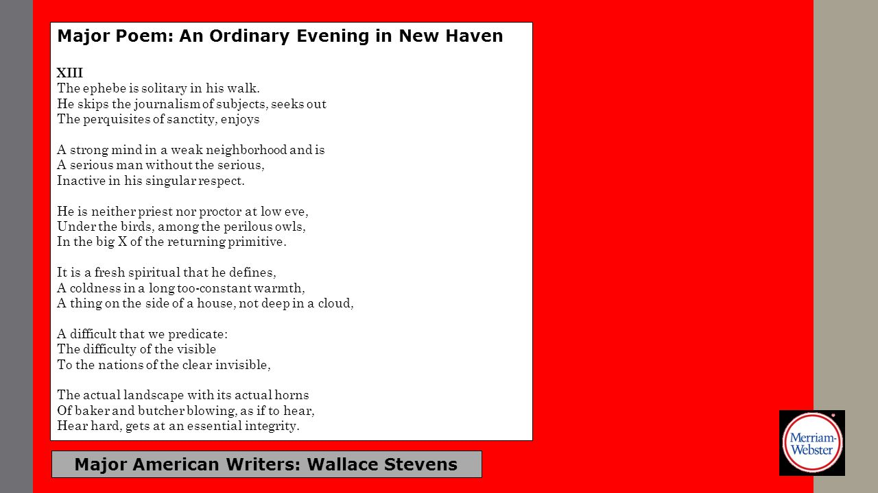 Major American Writers: Wallace Stevens Major Poem: An Ordinary Evening in New Haven XIII The ephebe is solitary in his walk. He skips the journalism