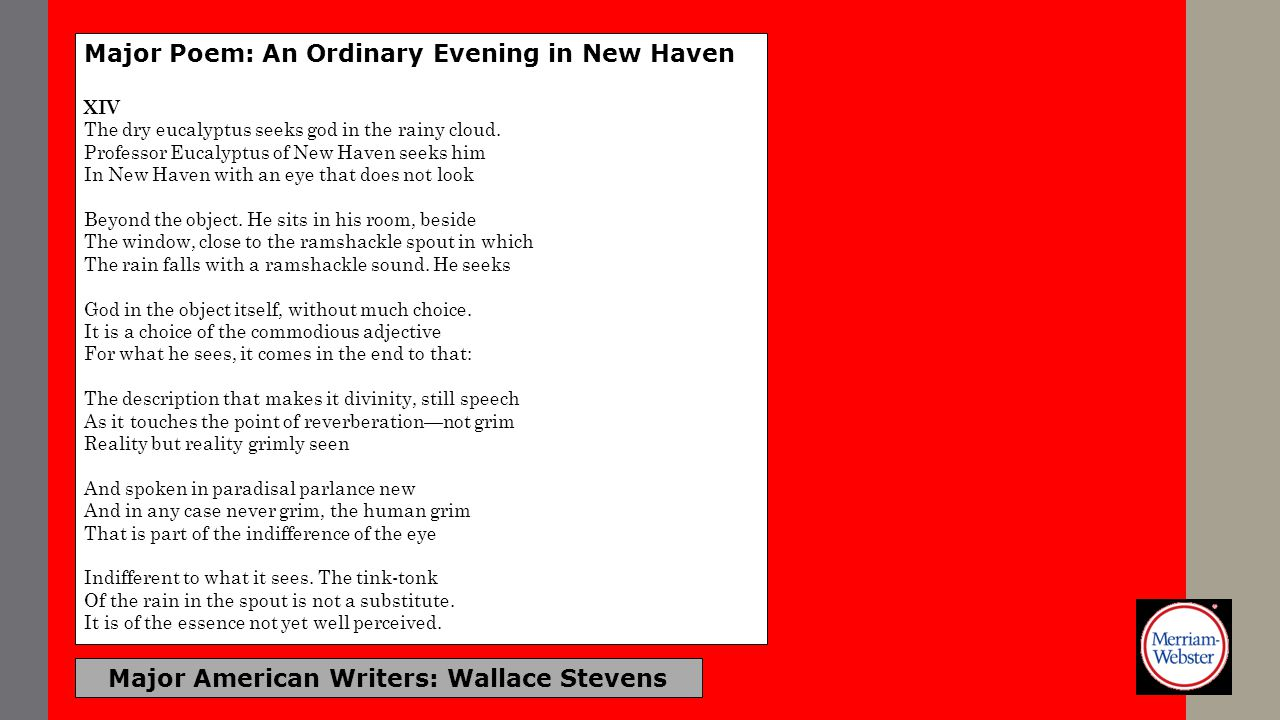 Major American Writers: Wallace Stevens Major Poem: An Ordinary Evening in New Haven XIV The dry eucalyptus seeks god in the rainy cloud. Professor Eu