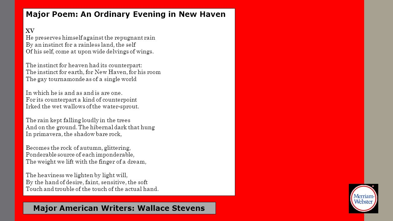 Major American Writers: Wallace Stevens Major Poem: An Ordinary Evening in New Haven XV He preserves himself against the repugnant rain By an instinct