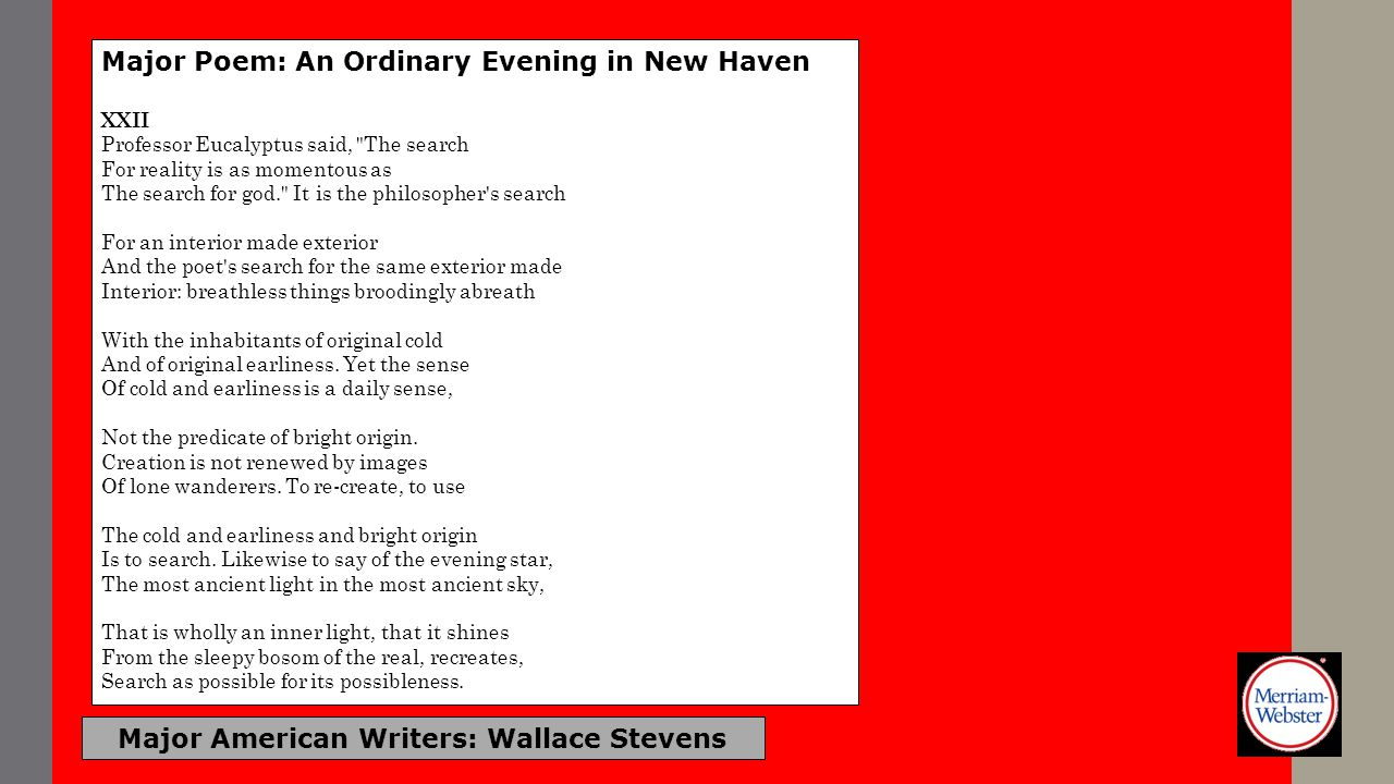 Major American Writers: Wallace Stevens Major Poem: An Ordinary Evening in New Haven XXII Professor Eucalyptus said,