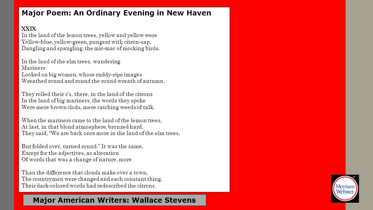 Major American Writers: Wallace Stevens Major Poem: An Ordinary Evening in New Haven XXIX In the land of the lemon trees, yellow and yellow were Yello